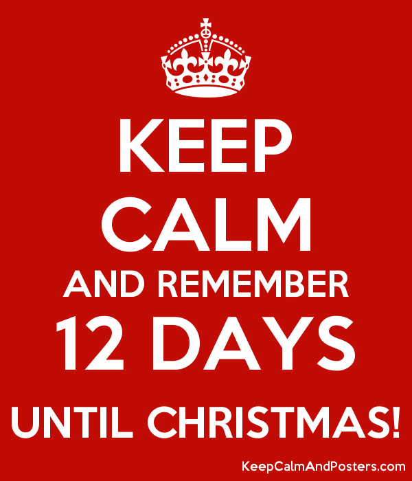 keep calm and remember 12 days until christmas poster - 12 Days Till Christmas