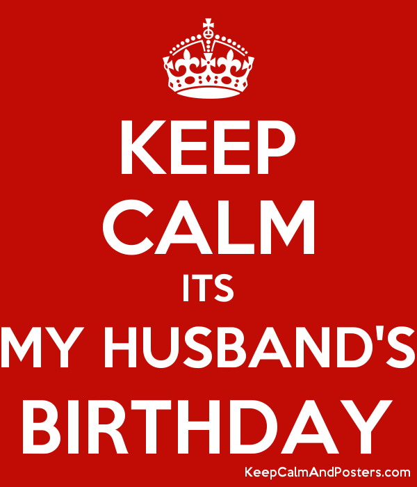KEEP CALM ITS MY HUSBANDS BIRTHDAY Poster