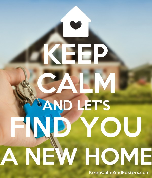 Keep calm and let 39 s find you a new home keep calm and Find a house