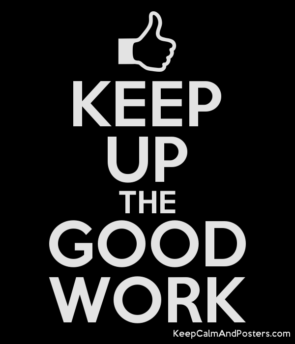 Image result for Keep up the good work!