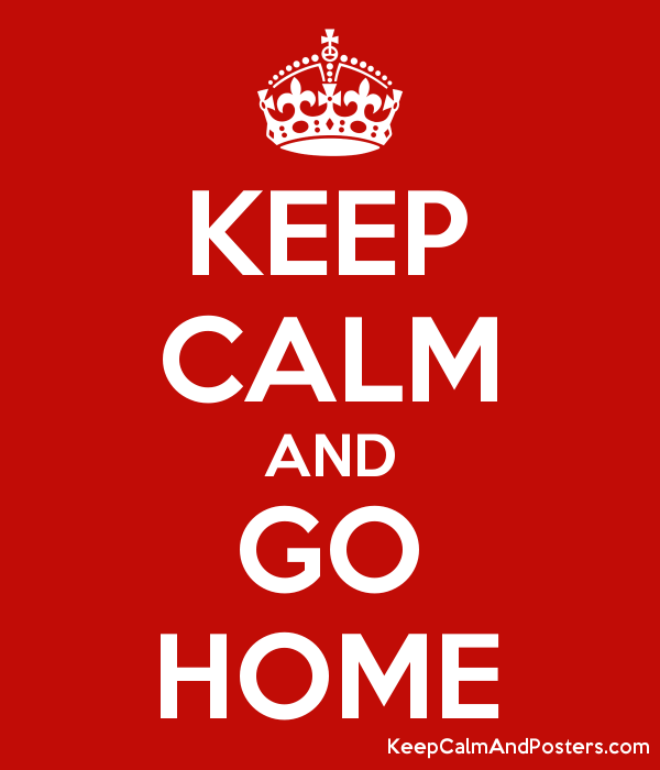 Image result for keep calm and go home