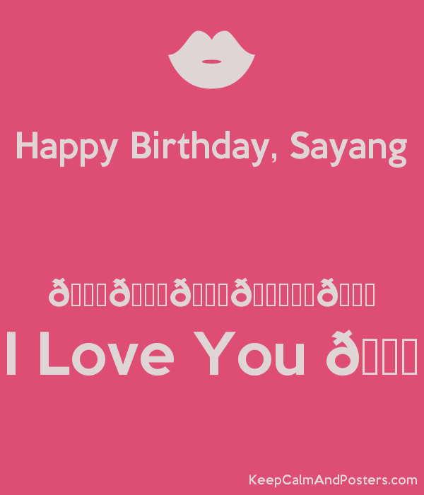 Happy Birthday Sayang I Love You Keep Calm And Posters Generator Maker For Free Keepcalmandposters Com