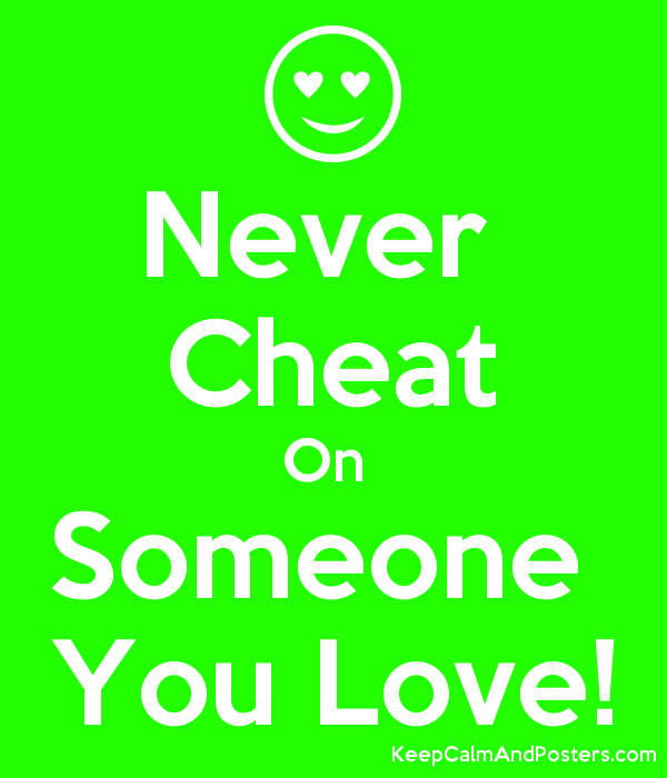 Never Cheat On Someone You Love! - Keep Calm and Posters