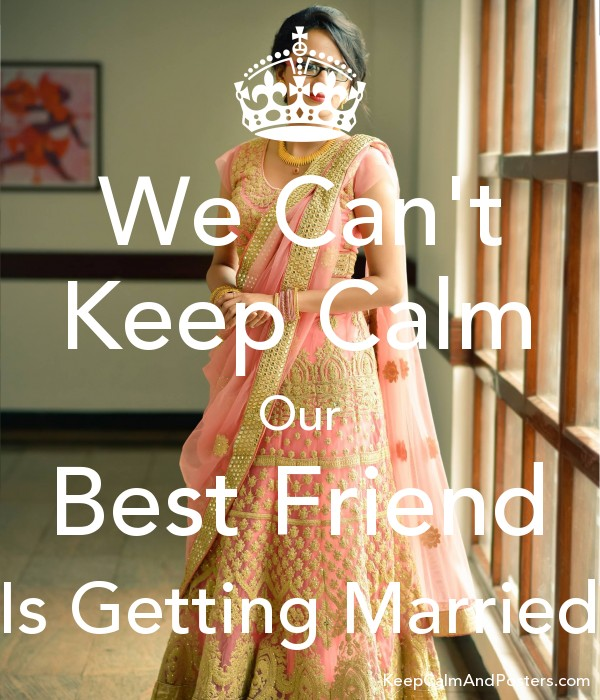 We Can T Keep Calm Our Best Friend Is Getting Married Poster