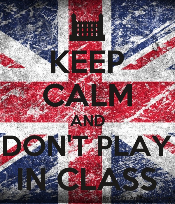 KEEP CALM AND DONT PLAY IN CLASS Poster