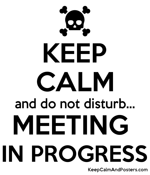 keep calm and do not disturb meeting in progress keep calm and