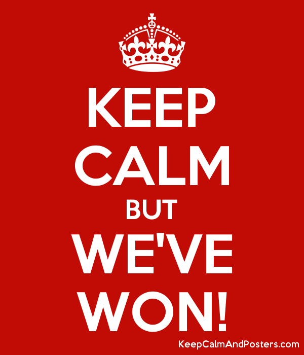 KEEP CALM BUT WE'VE WON! Poster