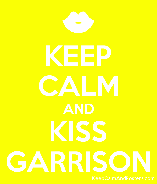 KEEP CALM AND KISS GARRISON Poster
