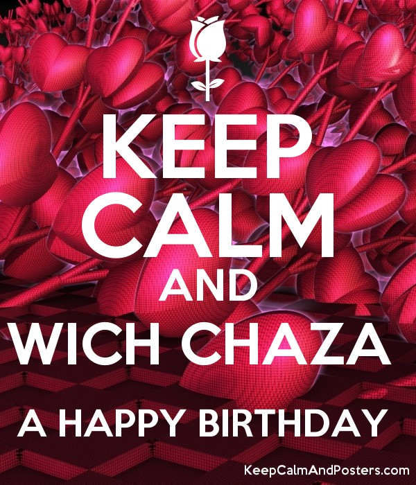 keep calm and wich chaza a happy birthday keep calm and posters