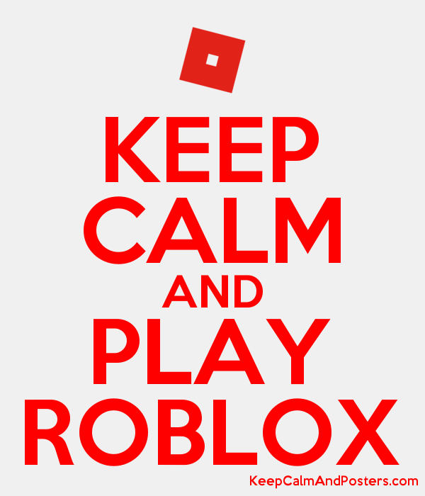Keep Calm And Play Roblox Keep Calm And Posters Generator Maker