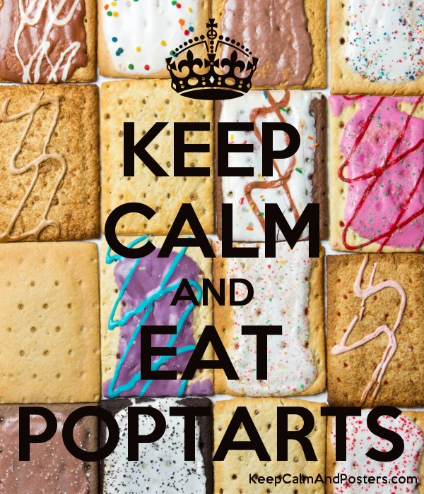 KEEP CALM AND EAT POPTARTS - Keep Calm and Posters ...