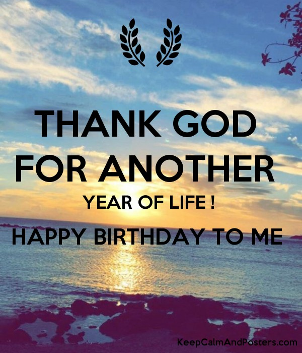 THANK GOD  FOR ANOTHER  YEAR OF LIFE !  HAPPY BIRTHDAY TO ME   Poster