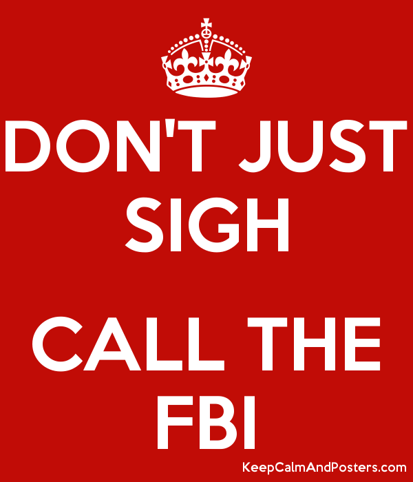 DON'T JUST SIGH CALL THE FBI - Keep Calm and Posters