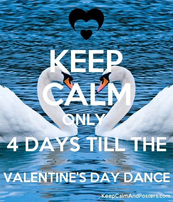 Keep Calm Only 4 Days Till The Valentine S Day Dance Keep Calm And