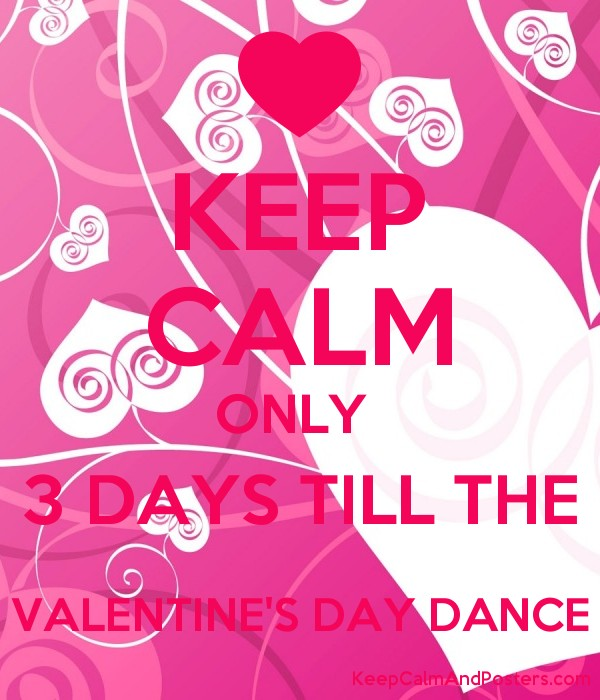 Keep Calm Only 3 Days Till The Valentine S Day Dance Keep Calm And