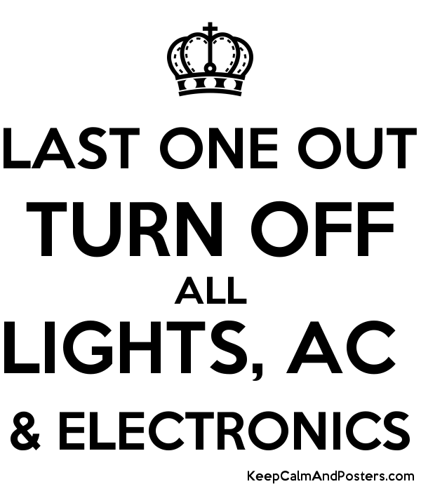 last one out turn off all lights ac electronics keep calm and