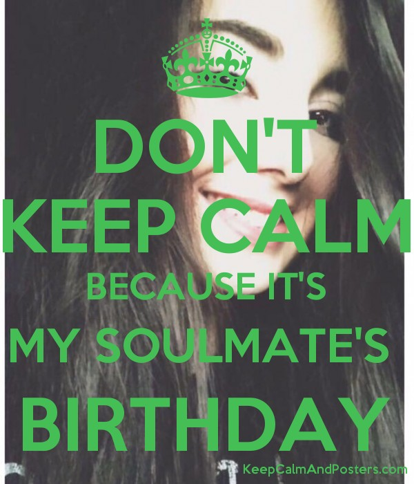 DON'T KEEP CALM BECAUSE IT'S MY SOULMATE'S BIRTHDAY - Keep