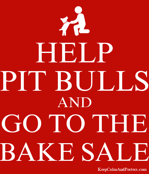 HELP PIT BULLS AND GO TO THE BAKE SALE