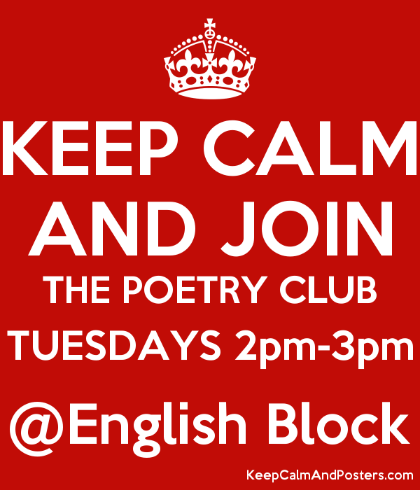 keep calm and join the poetry club tuesdays 2pm 3pm english block