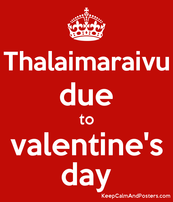 Thalaimaraivu Due To Valentine S Day Keep Calm And Posters