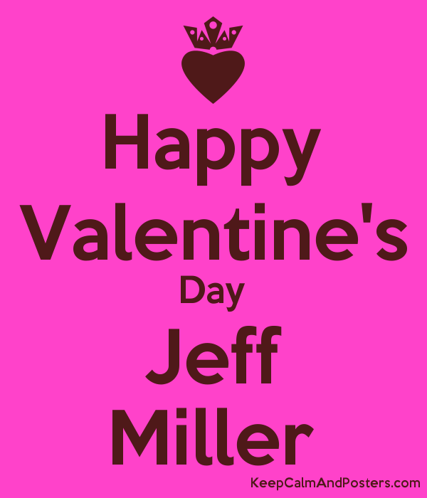 Happy Valentine S Day Jeff Miller Keep Calm And Posters Generator