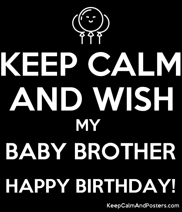 KEEP CALM AND WISH MY  BABY BROTHER HAPPY BIRTHDAY! Poster