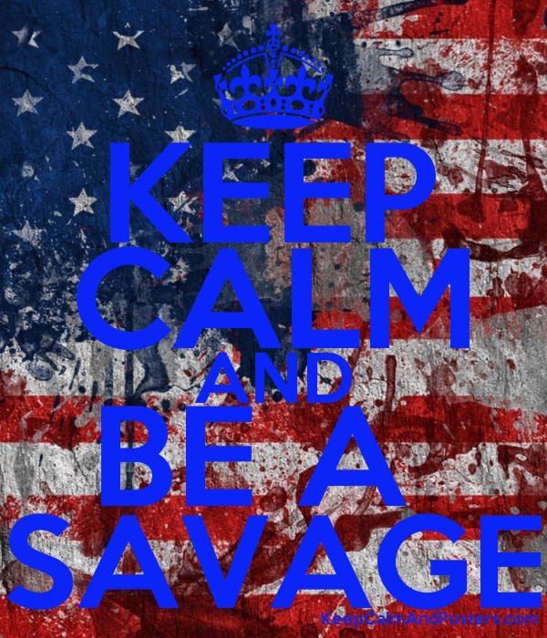 KEEP CALM AND BE A  SAVAGE Poster