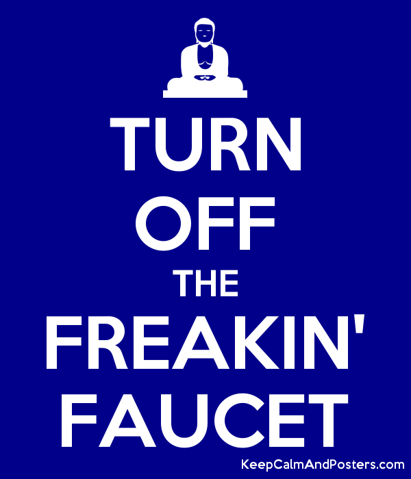 Turn Off The Freakin 39 Faucet Keep Calm And Posters