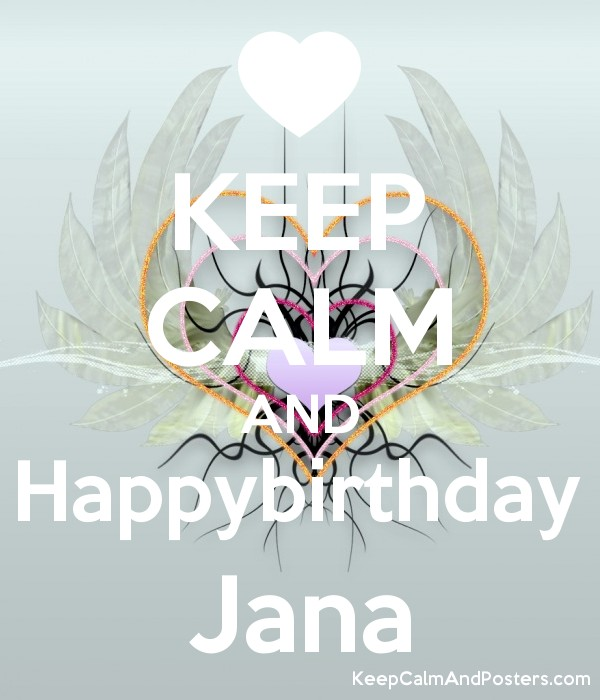 Keep Calm And Happybirthday Jana Keep Calm And Posters Generator