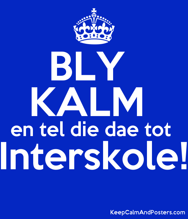 BLY KALM en tel die dae tot Interskole! - Keep Calm and Posters ...