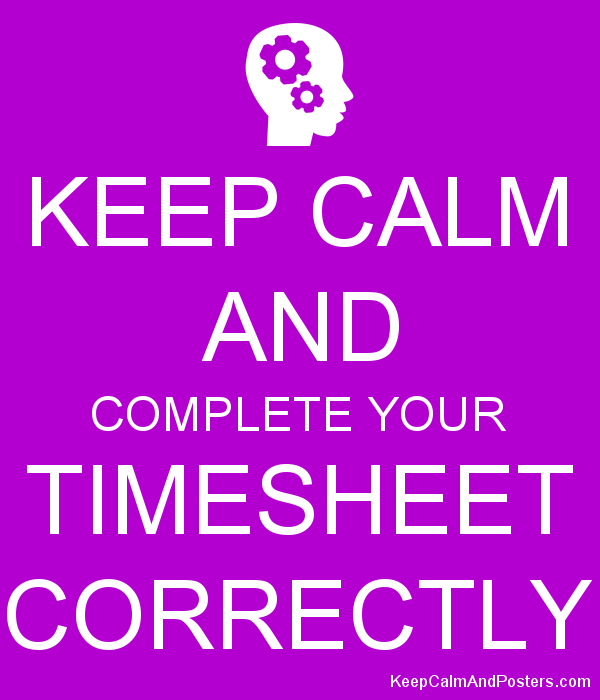 keep calm and complete your timesheet correctly keep calm and