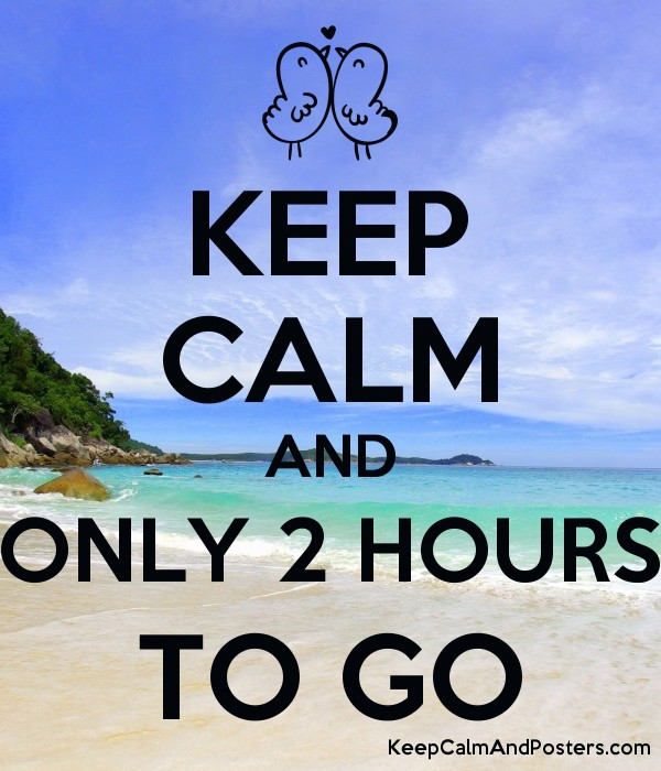 5751668_keep_calm_and_only_2_hours_to_go