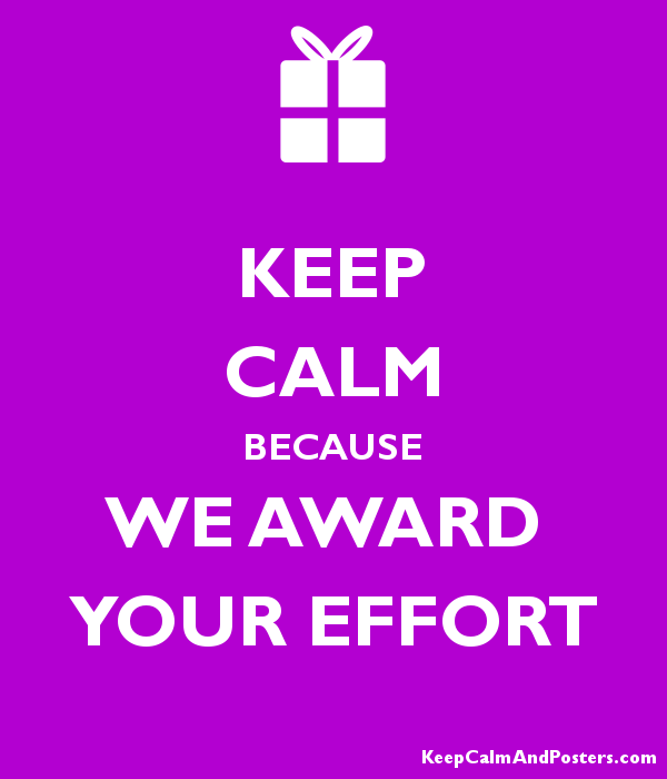 keep calm because we award your effort keep calm and posters