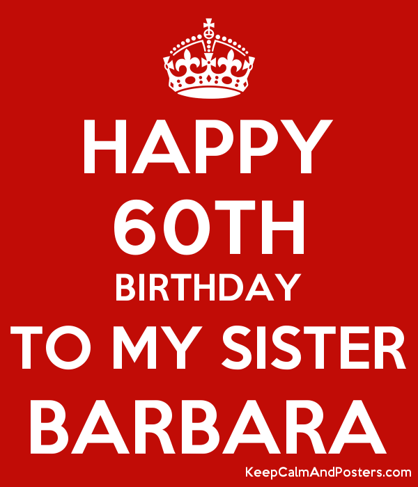 HAPPY 60TH BIRTHDAY TO MY SISTER BARBARA Poster