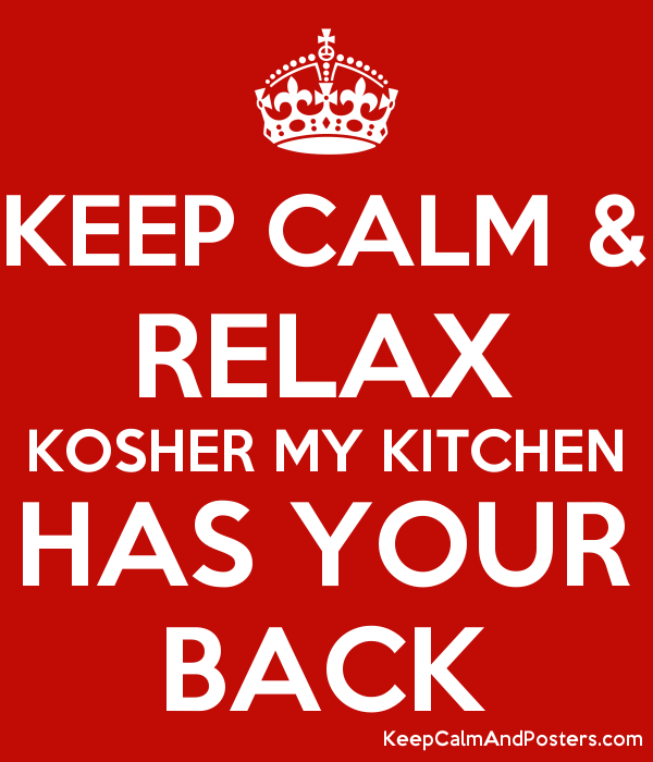 Keep calm relax kosher my kitchen has your back keep for Keeping a kosher kitchen