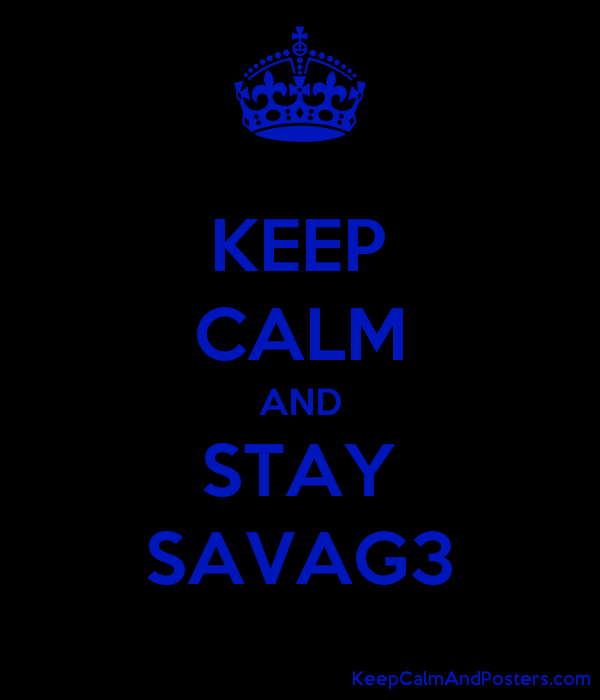 KEEP CALM AND STAY SAVAG3 Poster