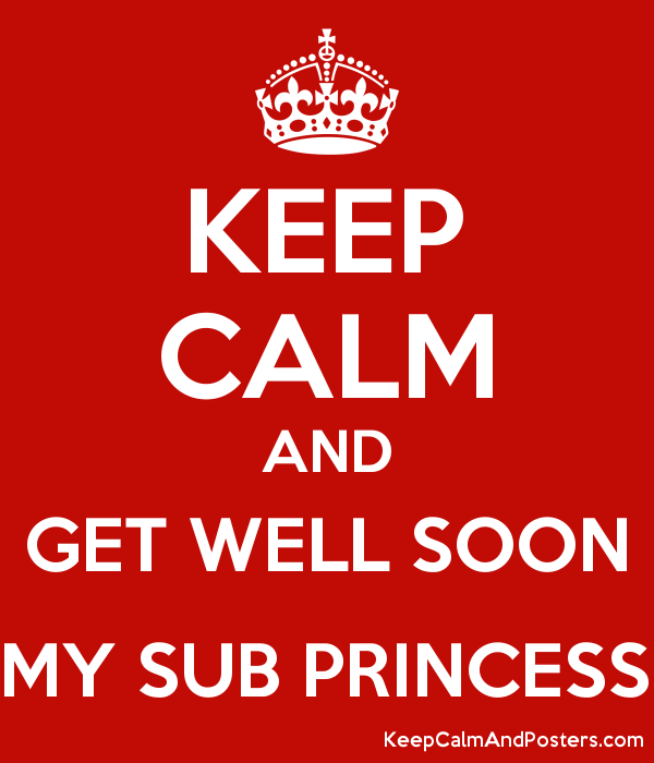 KEEP CALM AND GET WELL SOON MY SUB PRINCESS Poster