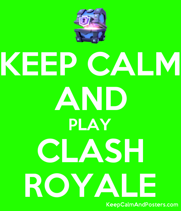 KEEP CALM AND PLAY CLASH ROYALE - Keep Calm and Posters Generator ...