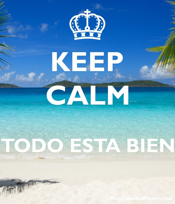 Keep Calm Todo Esta Bien Keep Calm And Posters Generator Maker