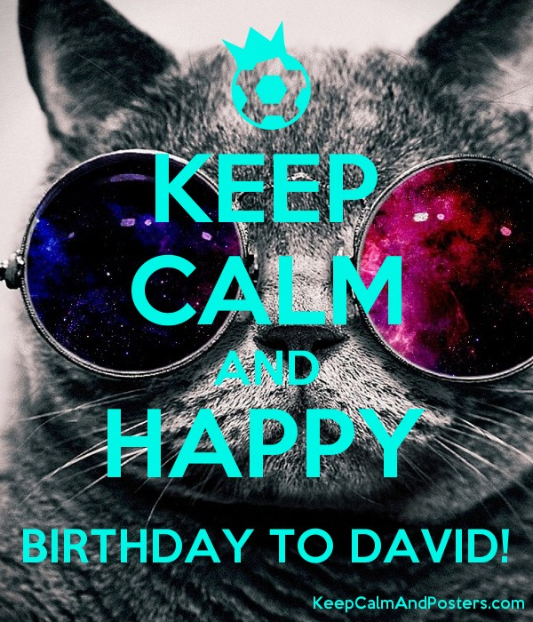 Keep Calm And Happy Birthday To David Keep Calm And Posters