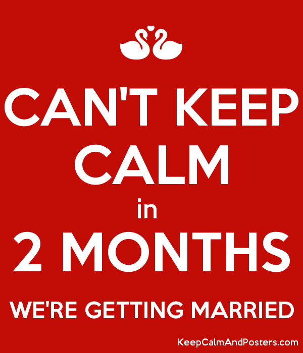 Can T Keep Calm In 2 Months We Re Getting Married Poster