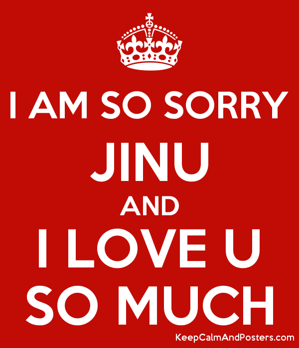 I Am So Sorry Jinu And I Love U So Much Keep Calm And Posters