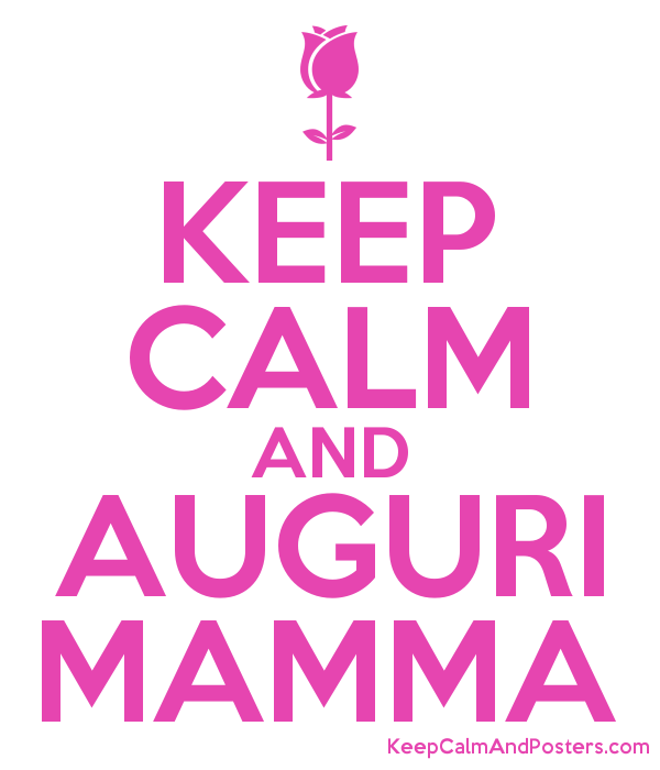 Keep Calm And Auguri Mamma Keep Calm And Posters Generator Maker