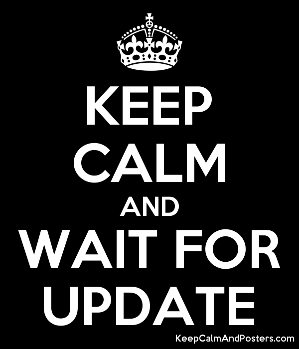 KEEP CALM AND WAIT FOR UPDATE Poster