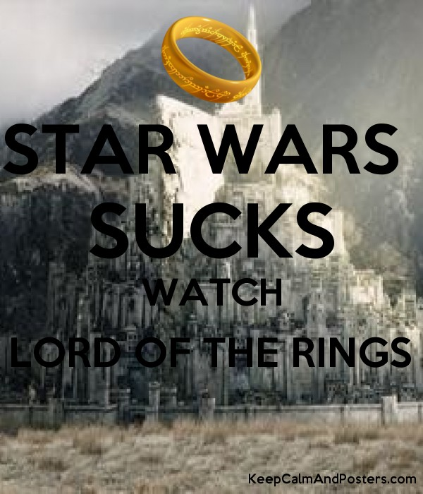 Star Wars Sucks Watch Lord Of The Rings Keep Calm And Posters