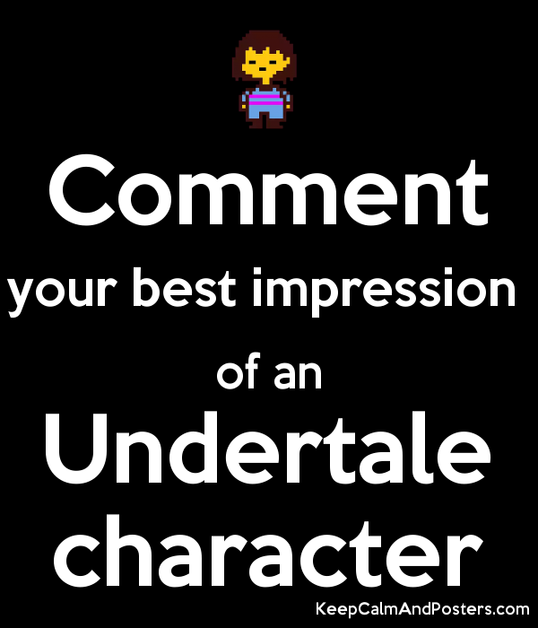 comment your best impression of an undertale character keep calm