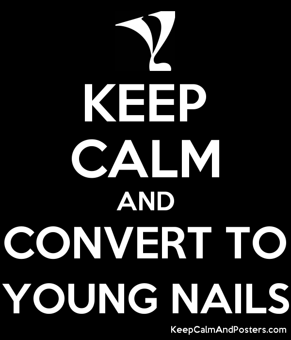 KEEP CALM AND CONVERT TO YOUNG NAILS - Keep Calm and Posters ...