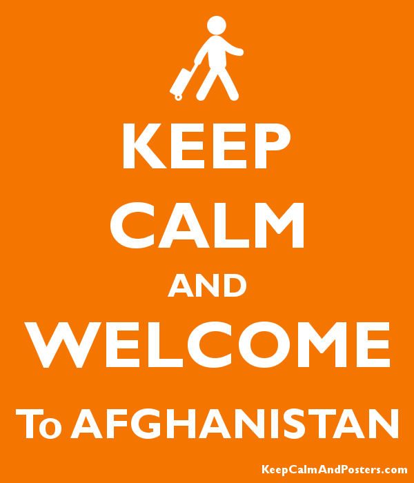 KEEP CALM AND WELCOME To AFGHANISTAN - Keep Calm and Posters