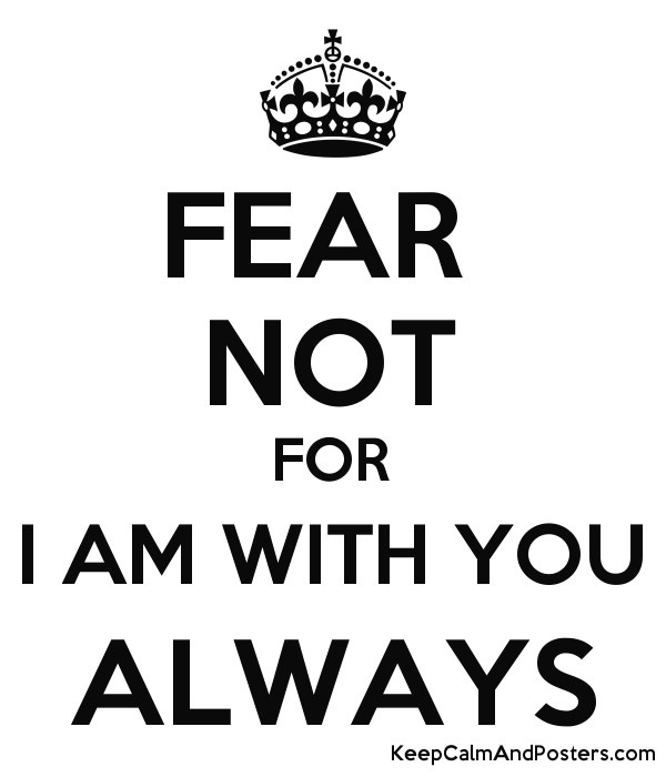 Fear Not For I Am With You Always Keep Calm And Posters Generator