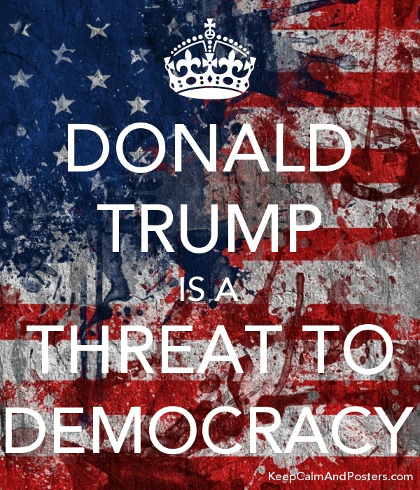 DONALD TRUMP IS A THREAT TO DEMOCRACY Poster